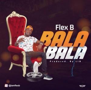 Flex B - Bala Bala (Prod. by LIB)